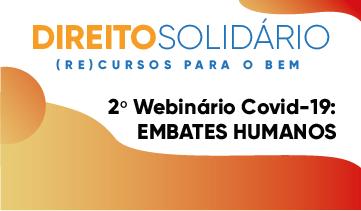 2º Webinário Covid-19: EMBATES HUMANOS